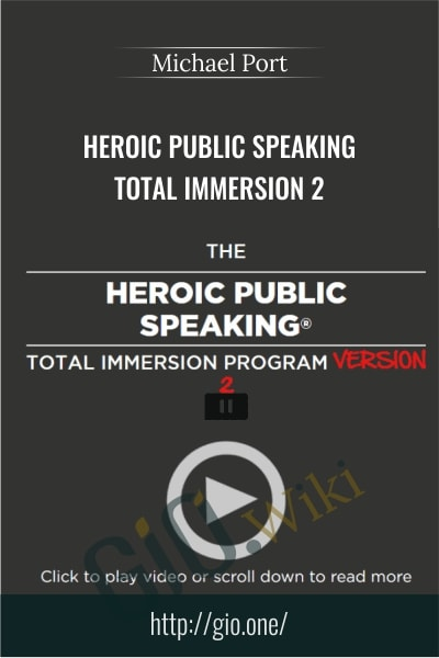 Heroic Public Speaking Total Immersion 2 - Michael Port