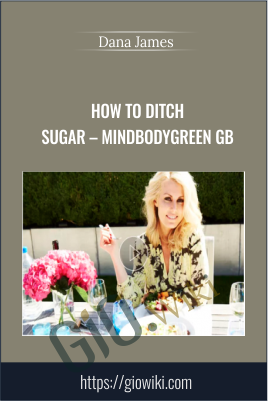 How To Ditch Sugar – Mindbodygreen GB - Dana James
