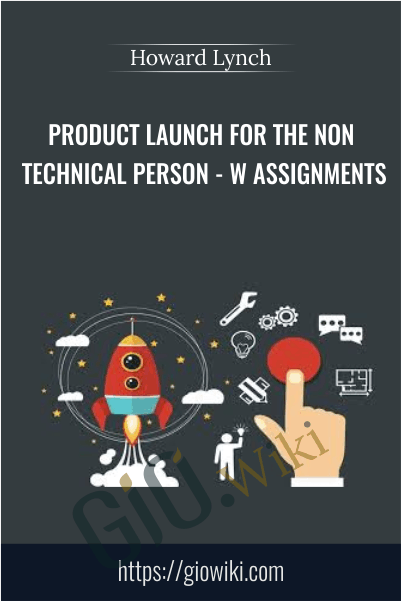 Product Launch For The Non Technical Person - w Assignments - Howard Lynch
