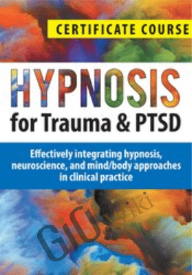 Hypnosis for Trauma & PTSD Certificate Course: Effectively integrating hypnosis, neuroscience, and mind/body approaches in clinical - Dr. Carol Kershaw & Bill Wade, Ph.D