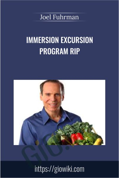 Immersion Excursion Program Rip - Joel Fuhrman