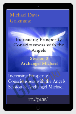 Increasing Prosperity Consciousness with the Angels, Session 3: Archangel Michael - Michael Davis Golzmane