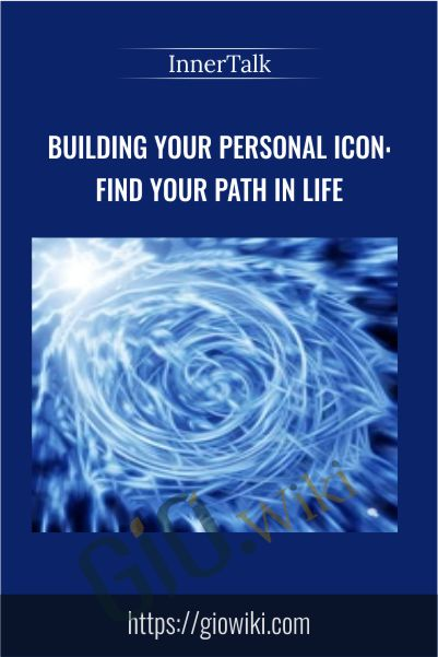 Building Your Personal Icon: Find Your Path In Life - InnerTalk