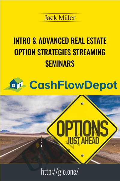 Intro & Advanced Real Estate Option Strategies Streaming Seminars - Jack Miller