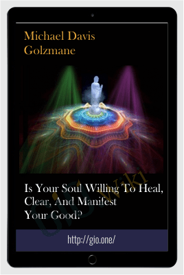 Is your soul willing to heal, clear, and manifest your good? - Michael Davis Golzmane
