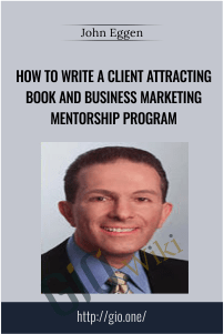 How to Write a Client Attracting Book and Business Marketing Mentorship Program – John Eggen