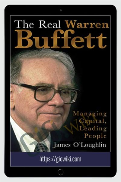 The Real Warren Buffet, Managing Capital, Leading People – James O'Loughlin