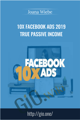 10x Facebook Ads 2019 True Passive Income – Joana Wiebe