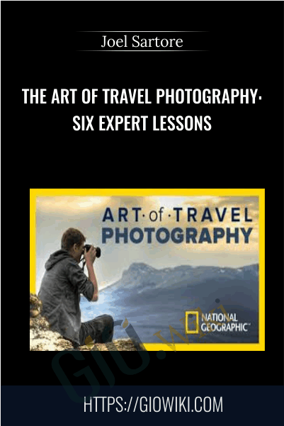 The Art of Travel Photography: Six Expert Lessons - Joel Sartore
