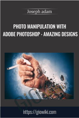 Photo Manipulation With Adobe Photoshop : Amazing Designs - Joseph adam