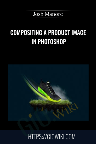 Compositing a Product Image in Photoshop - Josh Manore
