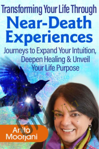 Transforming Your Life Through Near-Death Experiences - Anita Moorjani