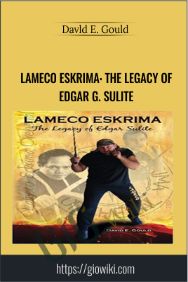 Lameco Eskrima: The Legacy of Edgar G. Sulite - Davld E. Gould