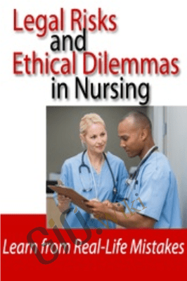 Legal Risks and Ethical Dilemmas in Nursing: Learn from Real-Life Mistakes - Kathleen Kovarik & Laurie Elston
