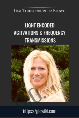 Light Encoded Activations & Frequency Transmissions - Lisa Transcendence Brown