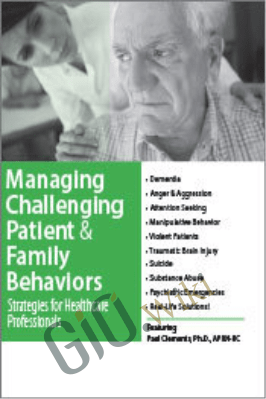 Managing Challenging Patient & Family Behaviors: Strategies for Healthcare Professionals - Paul Thomas Clements