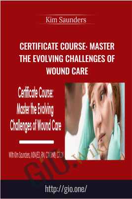 Certificate Course: Master the Evolving Challenges of Wound Care - Kim Saunders