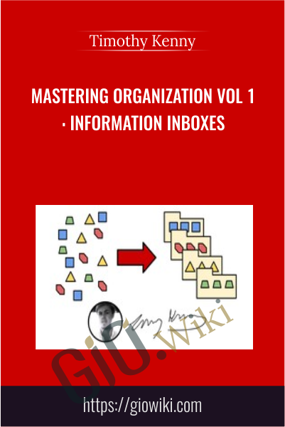 Mastering Organization Vol 1: Information Inboxes - Timothy Kenny