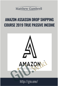 Amazon Assassin Drop Shipping Course 2019 True Passive Income – Matthew Gambrell