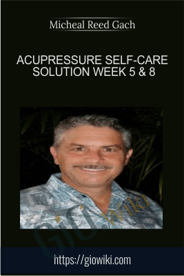 Acupressure Self-Care Solution Week 5 & 8 - Micheal Reed Gach