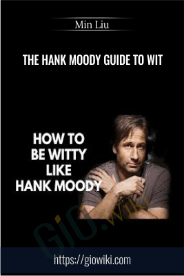 The Hank Moody Guide To Wit - Min Liu