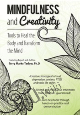 Mindfulness and Creativity: Tools to Heal the Body and Transform the Mind - Terry Marks-Tarlow