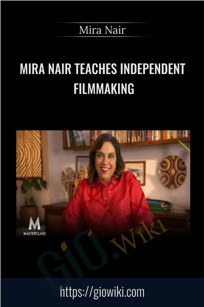 Mira Nair Teaches Independent Filmmaking - Mira Nair