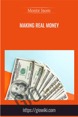Making Real Money - Monte Isom