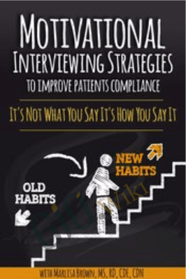Motivational Interviewing Strategies to Improve Patients Compliance: It's Not What You Say It's How You Say It - Marlisa Brown