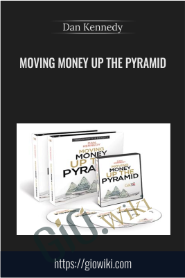 Moving Money Up The Pyramid - Dan Kennedy