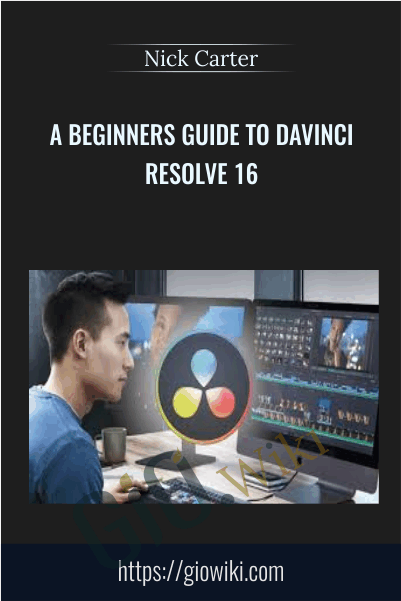 A Beginners Guide to Davinci Resolve 16 - Nick Carter