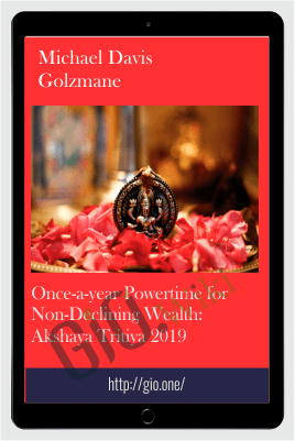 Once-a-year Powertime for Non-Declining Wealth: Akshaya Tritiya 2019 - Michael Davis Golzmane
