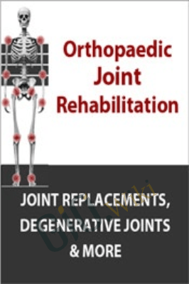 Orthopaedic Joint Rehabilitation: Joint Replacements, Degenerative Joints & More - Shane Malecha & Terry Rzepkowski