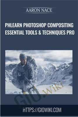 Phlearn Photoshop Compositing Essential Tools & Techniques PRO -  Aaron Nace