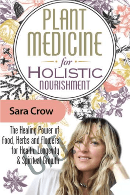Plant Medicine for Holistic Nourishment - Sara Crow, LAc, MTOM