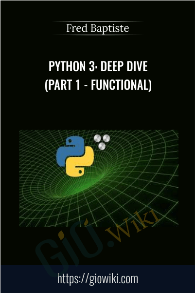 Python 3: Deep Dive (Part 1 - Functional) - Fred Baptiste