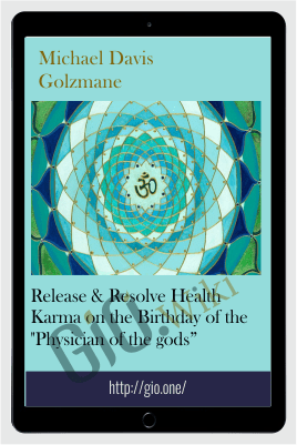 "Release & Resolve Health Karma on the Birthday of the ""Physician of the gods"" - Michael Davis Golzmane"