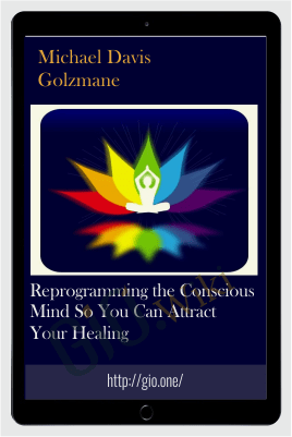 Reprogramming the Conscious Mind So You Can Attract Your Healing - Michael Davis Golzmane
