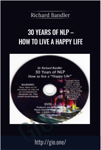 30 Years of NLP – How to live a Happy life – Richard Bandler