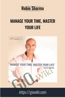 Manage Your Time, Master Your Life - Robin Sharma