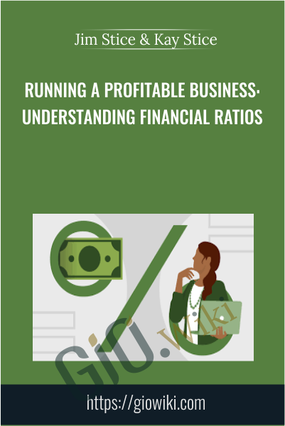 Running a Profitable Business: Understanding Financial Ratios - Jim Stice & Kay Stice