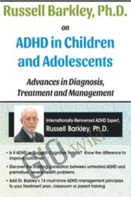 Russell Barkley, Ph.D. on ADHD in Children and Adolescents: Advances in Diagnosis, Treatment and Management - Russell A. Barkley