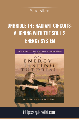 Unbridle the Radiant Circuits: Aligning with the Soul's Energy System - Sara Allen
