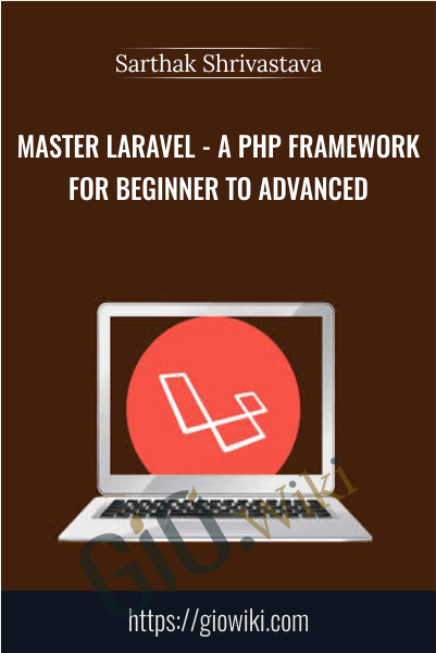Master Laravel - A php framework for Beginner to Advanced - Sarthak Shrivastava