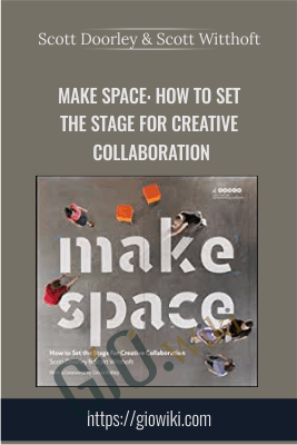 Make Space: How to Set the Stage for Creative Collaboration - Scott Doorley & Scott Witthoft