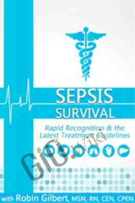 Sepsis Survival: Rapid Recognition & the Latest Treatment Guidelines - Robin Gilbert