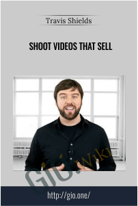 Shoot Videos That Sell – Travis Shields