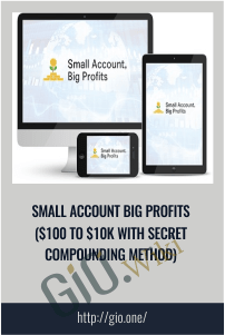 Small Account Big Profits ($100 to $10K With Secret Compounding Method)
