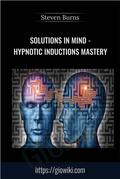 Solutions In Mind - Hypnotic Inductions Mastery - Steven Burns
