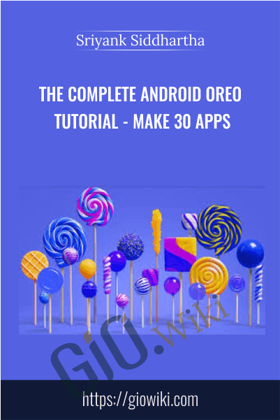 The Complete Android Oreo Tutorial - Make 30 Apps - Sriyank Siddhartha